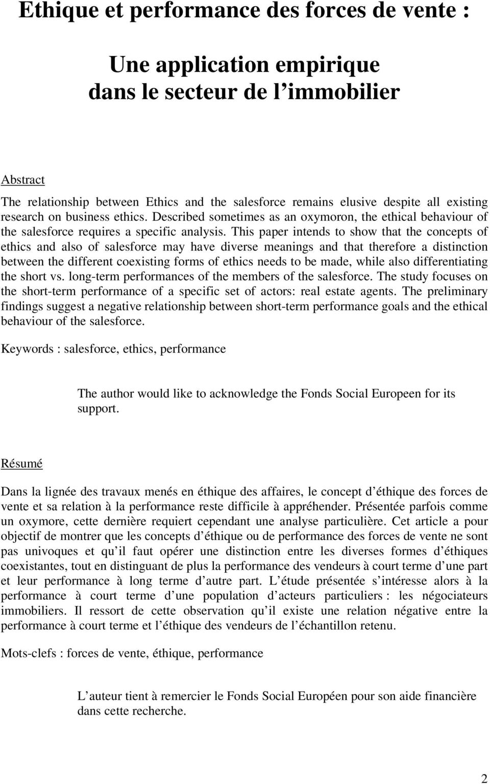 This paper intends to show that the concepts of ethics and also of salesforce may have diverse meanings and that therefore a distinction between the different coexisting forms of ethics needs to be