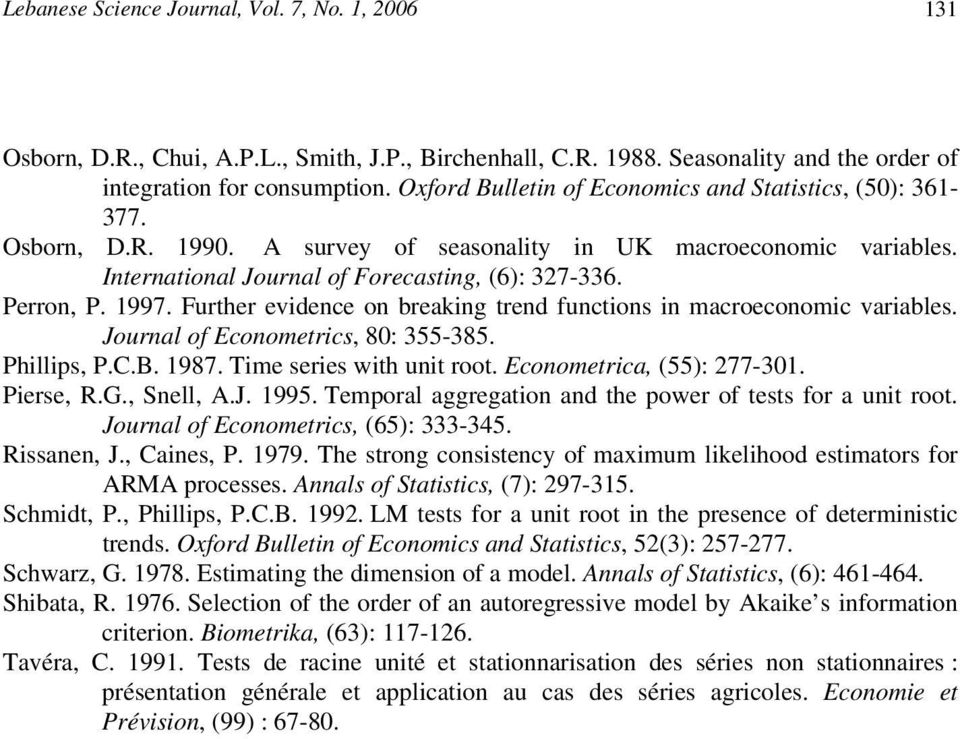 Furher evidence on breaking rend funcion in macroeconomic variable. Journal of Economeric, 80: 355-385. Philli, P.C.B. 987. Time erie wih uni roo. Economerica, (55): 277-30. Piere, R.G., Snell, A.J. 995.