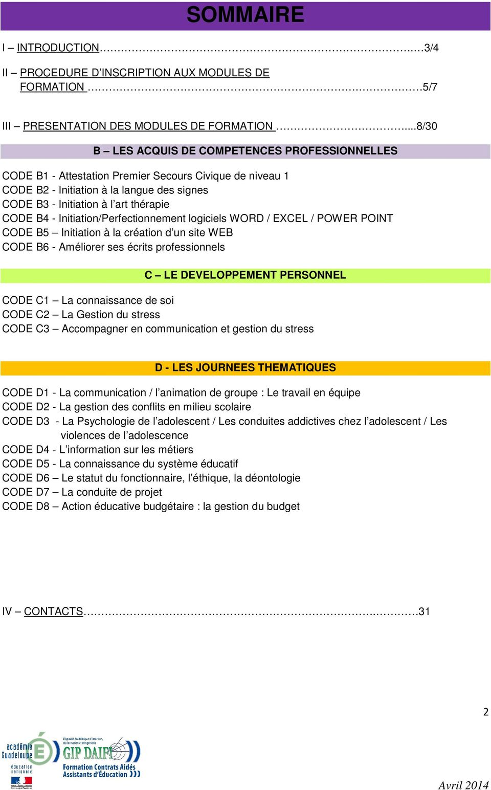 - Initiation/Perfectionnement logiciels WORD / EXCEL / POWER POINT CODE B5 Initiation à la création d un site WEB CODE B6 - Améliorer ses écrits professionnels C LE DEVELOPPEMENT PERSONNEL CODE C1 La