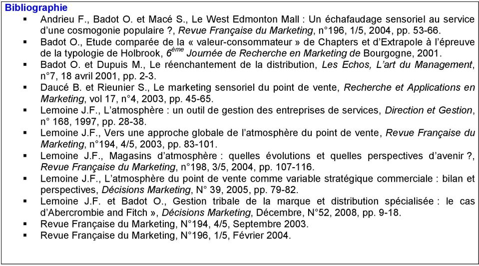 , Le marketing sensoriel du point de vente, Recherche et Applications en Marketing, vol 17, n 4, 2003, pp. 45-65. Lemoine J.F.