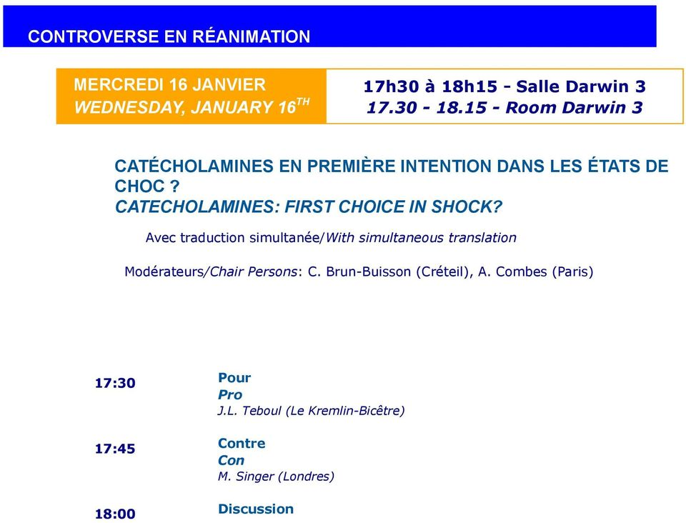 CATECHOLAMINES: FIRST CHOICE IN SHOCK? Modérateurs/Chair Persons: C. Brun-Buisson (Créteil), A.