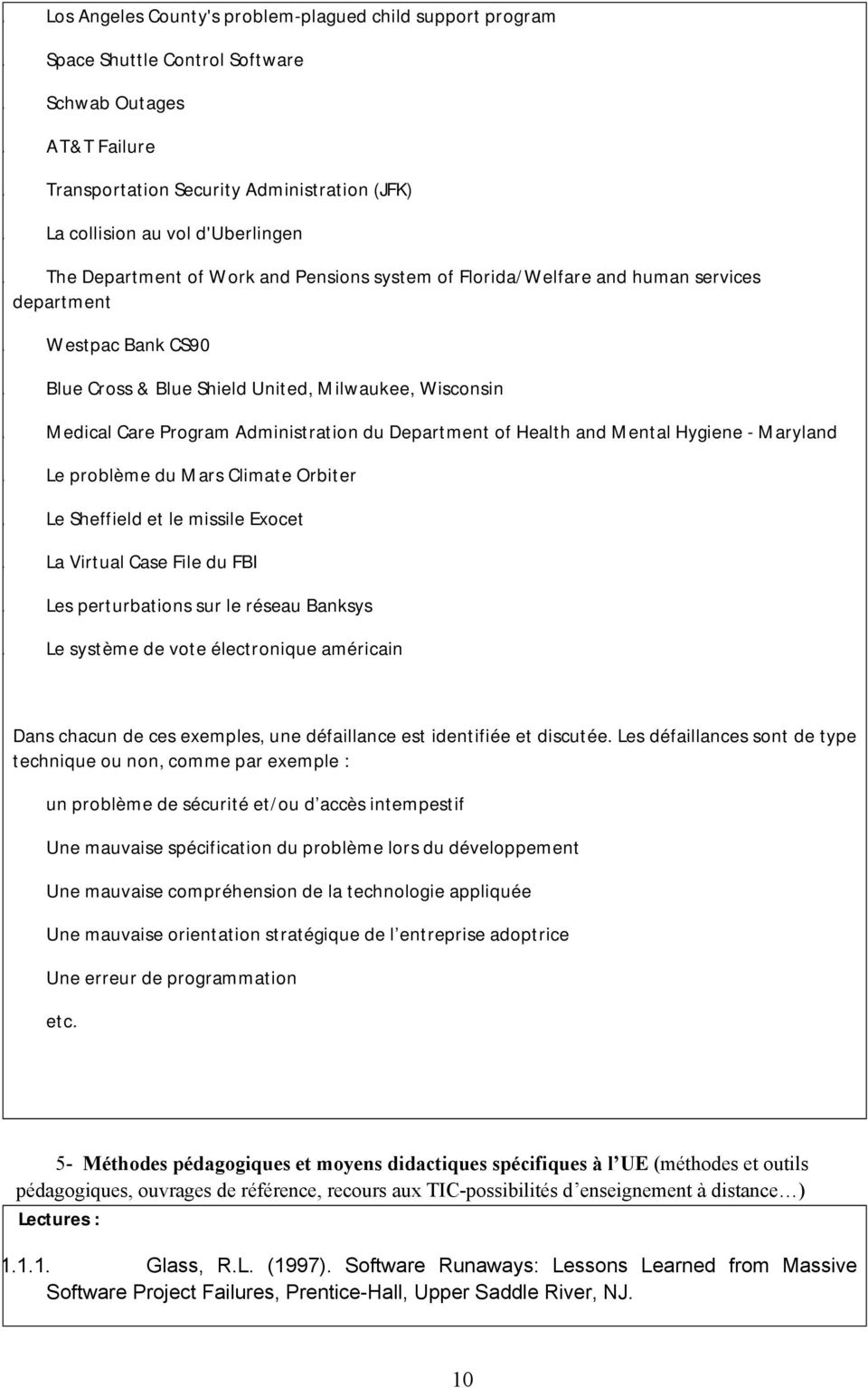 Medical Care Program Administration du Department of Health and Mental Hygiene - Maryland. Le problème du Mars Climate Orbiter. Le Sheffield et le missile Exocet. La Virtual Case File du FBI.