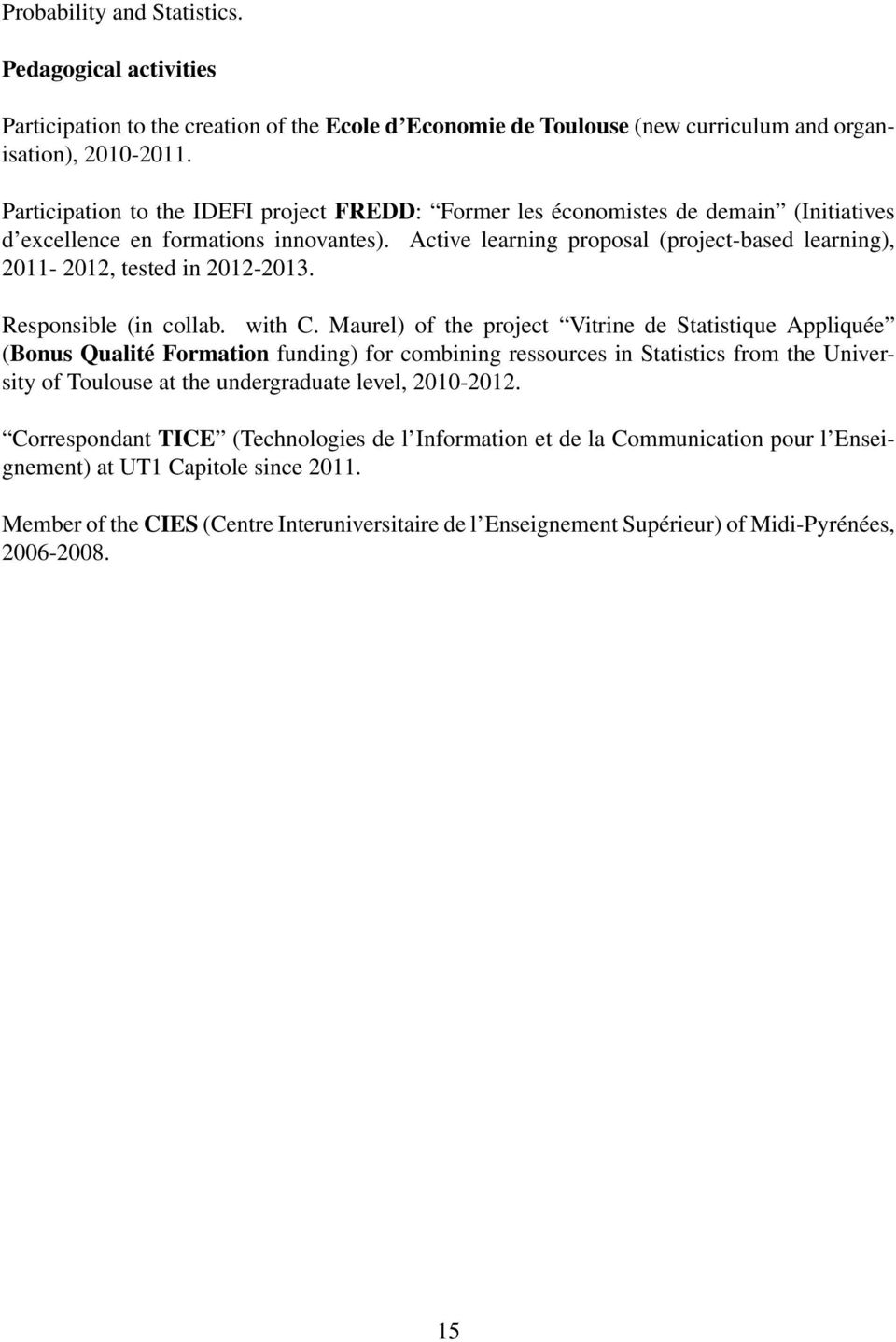 Active learning proposal (project-based learning), 2011-2012, tested in 2012-2013. Responsible (in collab. with C.