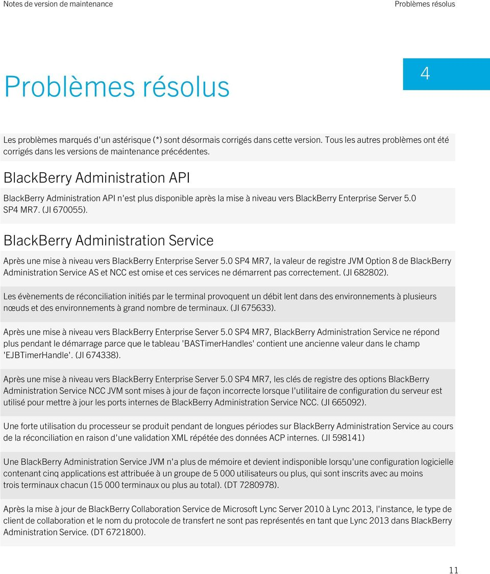BlackBerry Administration API BlackBerry Administration API n'est plus disponible après la mise à niveau vers BlackBerry Enterprise Server 5.0 SP4 MR7. (JI 670055).