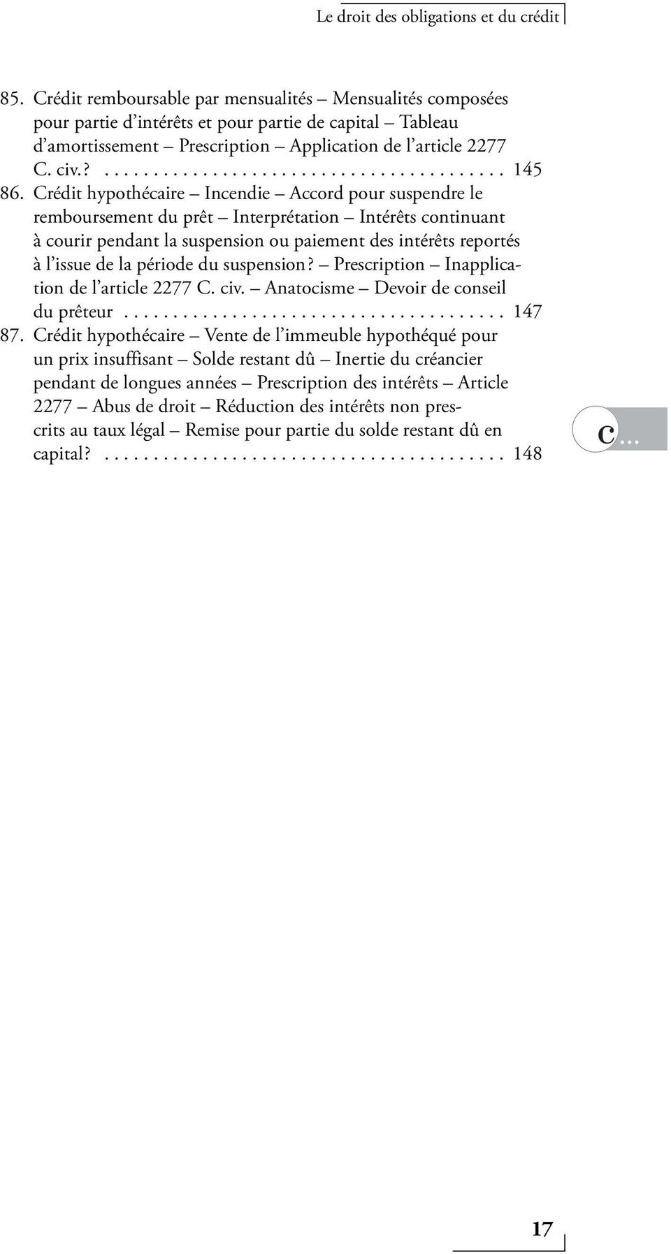 du suspension? Prescription Inapplication de l article 2277 C. civ. Anatocisme Devoir de conseil du prêteur....................................... 147 87.