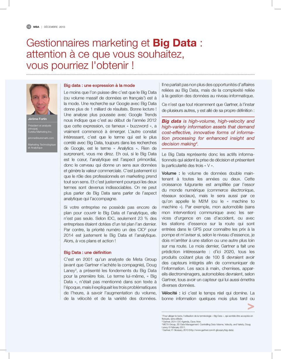 com Marketing Technologique et Analytique Big data : une expression à la mode Le moins que l on puisse dire c est que le Big Data (ou volume massif de données en français 1 ) est à la mode.