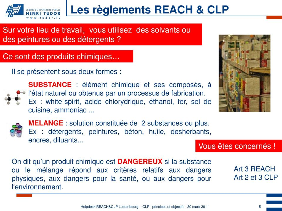 Ex : white-spirit, acide chlorydrique, éthanol, fer, sel de cuisine, ammoniac... MELANGE : solution constituée de 2 substances ou plus.