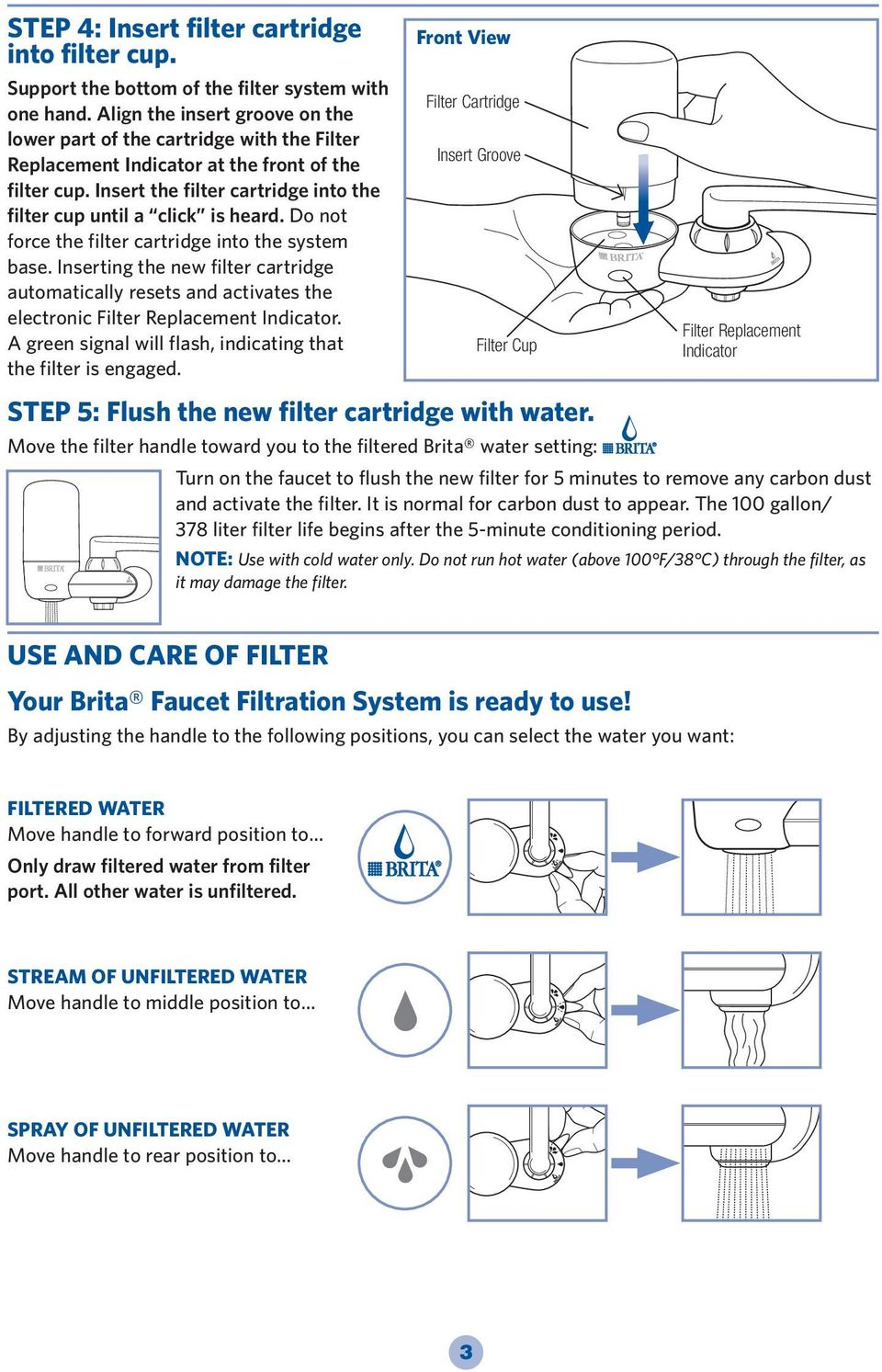 Do not force the filter cartridge into the system base. Inserting the new filter cartridge automatically resets and activates the electronic Filter Replacement Indicator.