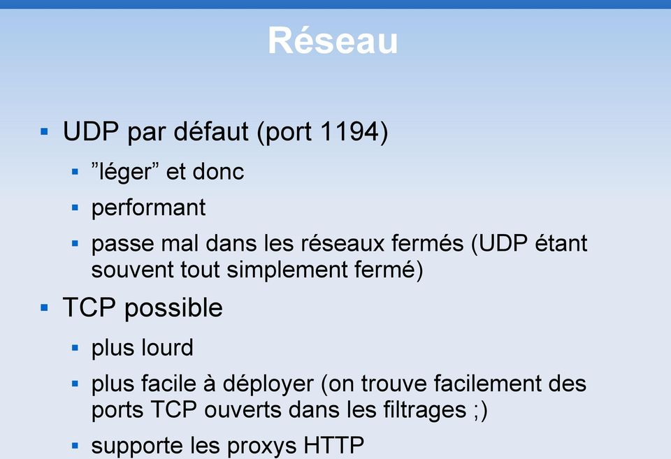 fermé) TCP possible plus lourd plus facile à déployer (on trouve
