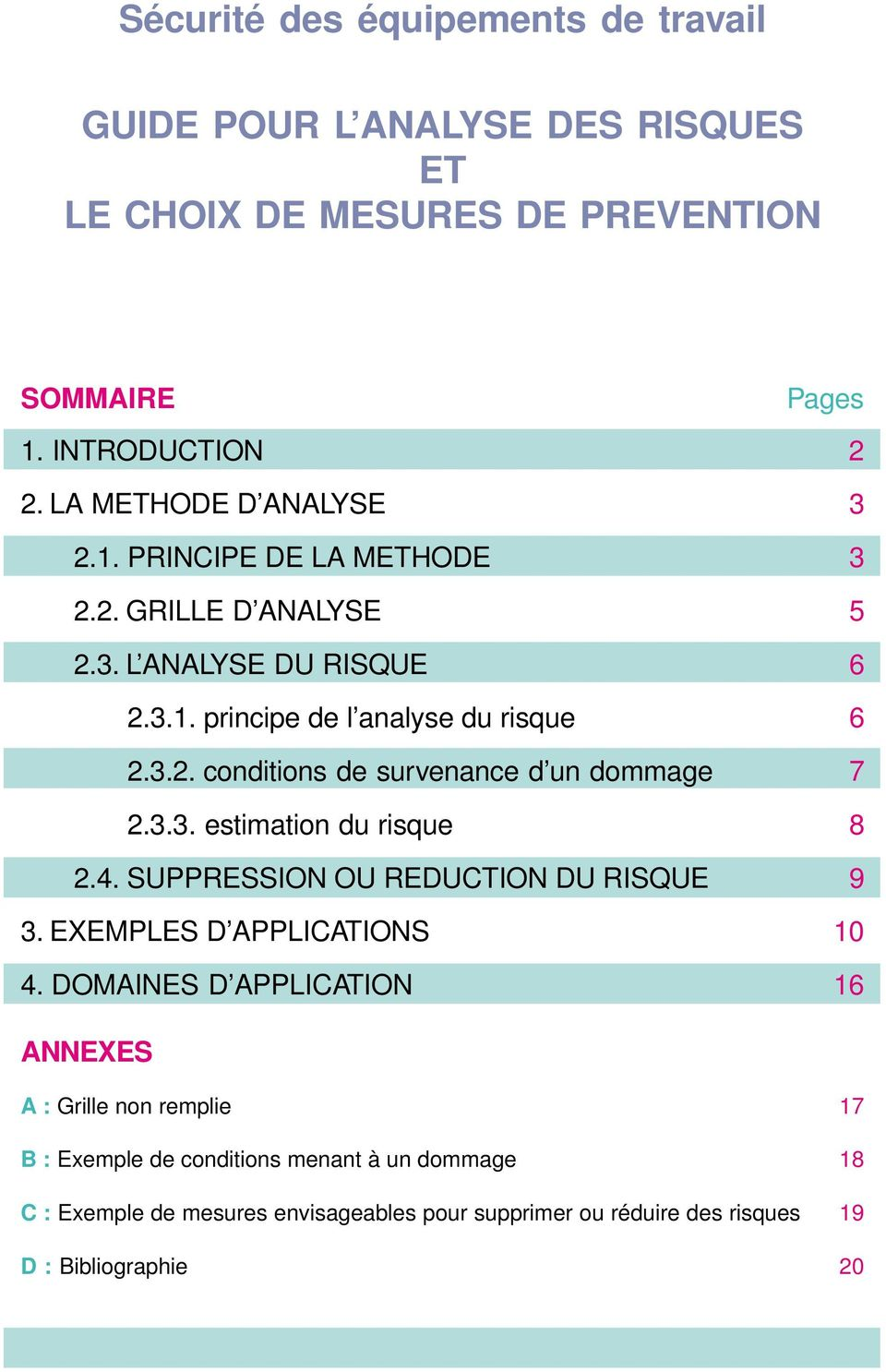 3.3. estimation du risque 8 2.4. SUPPRESSION OU REDUCTION DU RISQUE 9 3. EXEMPLES D APPLICATIONS 10 4.