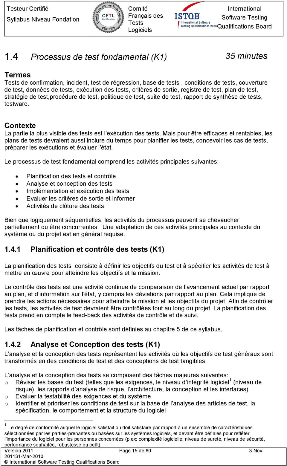 srtie, registre de test, plan de test, stratégie de test,prcédure de test, plitique de test, suite de test, rapprt de synthèse de tests, testware.