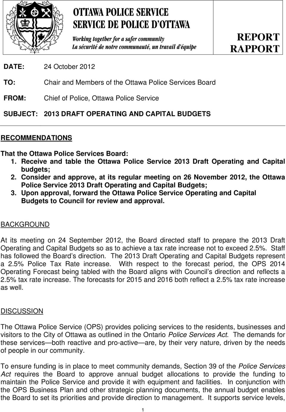 Consider and approve, at its regular meeting on 26 November 212, the Ottawa Police Service 213 Draft Operating and Capital s; 3.