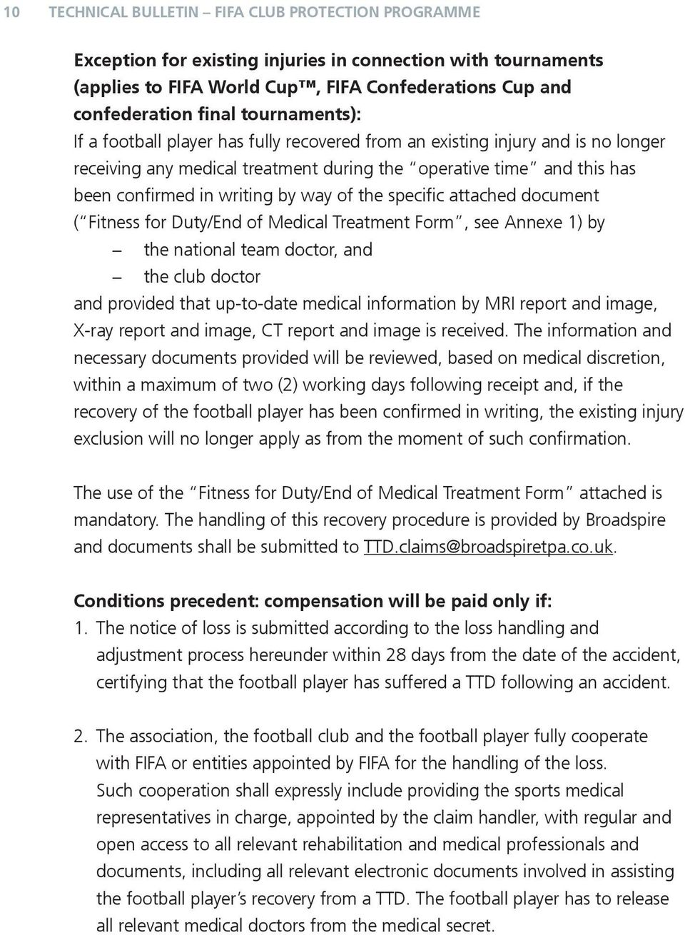 attached document ( Fitness for Duty/End Medical Treatment Form, see Annexe 1) by national team doctor, club doctor provided that up-to-date medical information by MRI report image, X-ray report