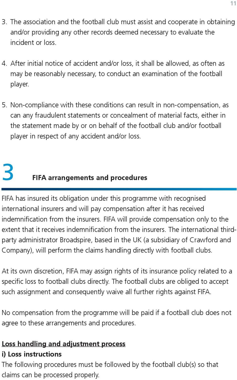Non-compliance with se conditions can result in non-compensation, as can any fraudulent statements or concealment material facts, eir in statement made by or on behalf football club /or football