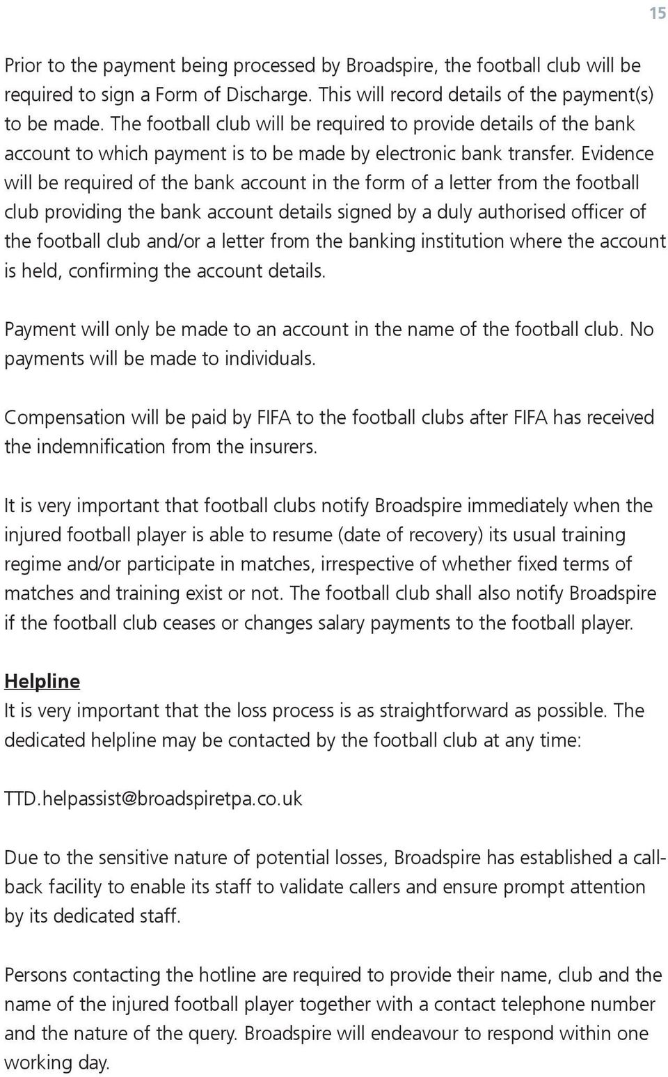 Evidence will be required bank account in form a letter from football club providing bank account details signed by a duly authorised ficer football club /or a letter from banking institution where