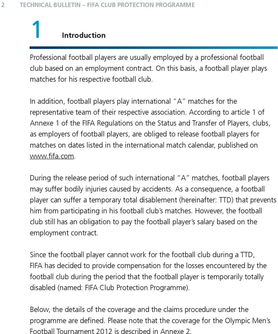 According to article 1 Annexe 1 FIFA Regulations on Status Transfer Players, clubs, as employers football players, are obliged to release football players for matches on dates listed in international