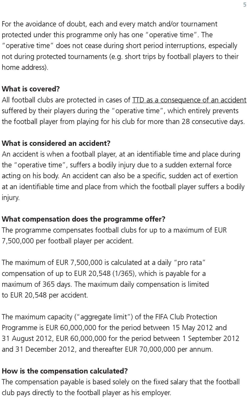 All football clubs are protected in cases TTD as a consequence an accident suffered by ir players during operative time, which entirely prevents football player from playing for his club for more