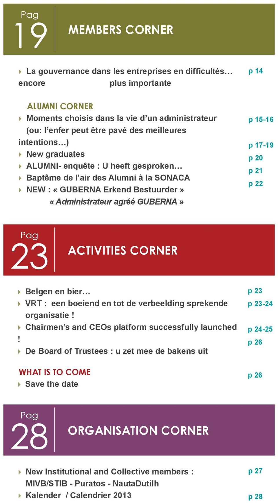 20 p 21 p 22 Pag 23 Activities corner Belgen en bier VRT : een boeiend en tot de verbeelding sprekende organisatie! Chairmen s and CEOs platform successfully launched!