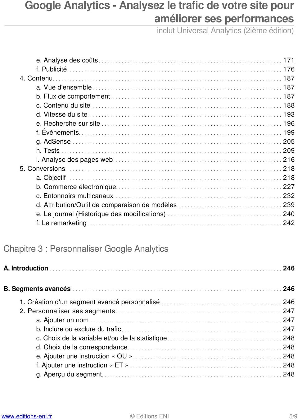 Attribution/Outil de comparaison de modèles 239 e. Le journal (Historique des modifications) 240 f. Le remarketing 242 Chapitre 3 : Personnaliser Google Analytics A. Introduction 246 B.