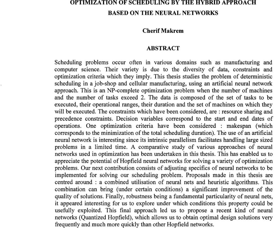 This thesis studies the problem of deterministic scheduling in a job-shop and cellular manufacturing, using an artificial neural network approach.