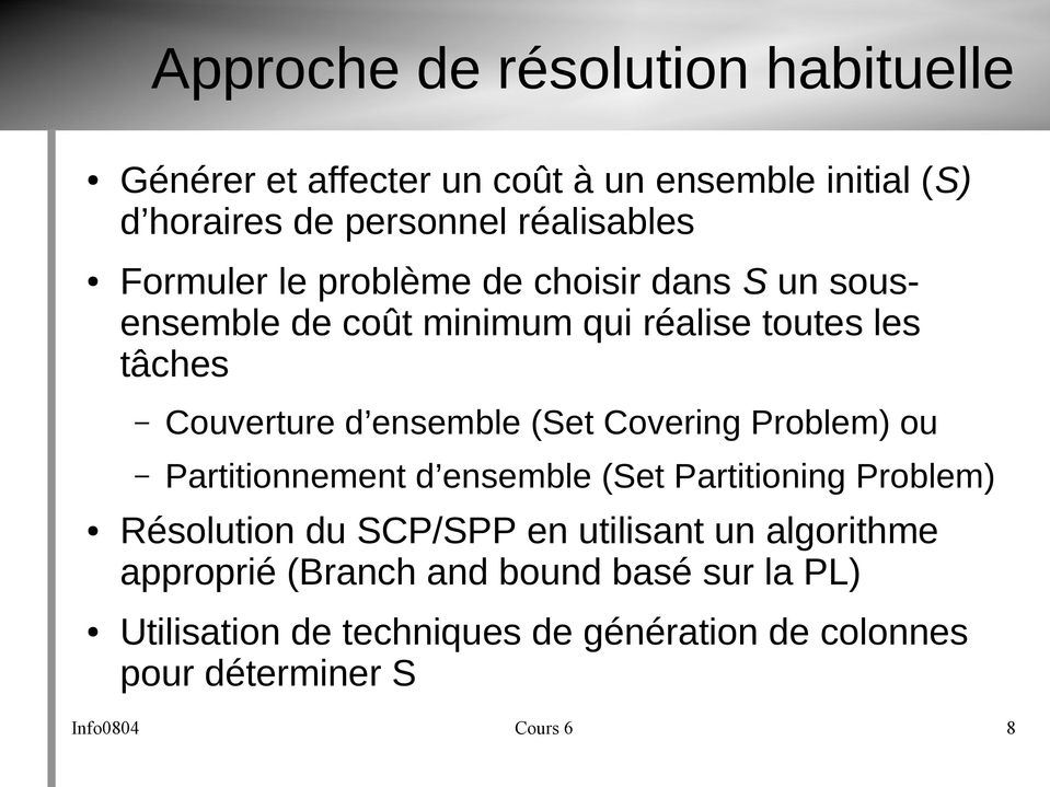 Couverture d ensemble (Set Covering Problem) ou Partitionnement d ensemble (Set Partitioning Problem) Résolution du