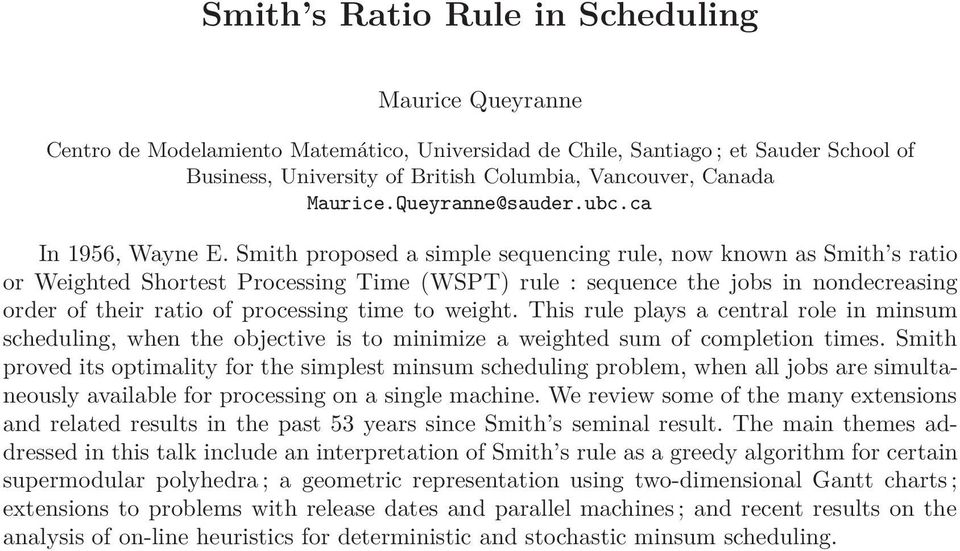 Smith proposed a simple sequencing rule, now known as Smith s ratio or Weighted Shortest Processing Time (WSPT) rule : sequence the jobs in nondecreasing order of their ratio of processing time to