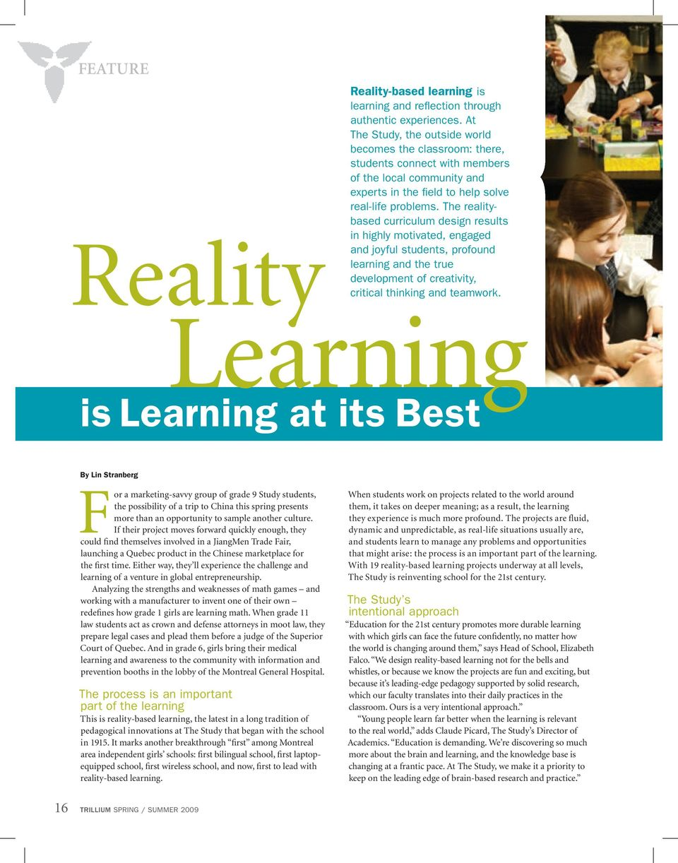 The realitybased curriculum design results in highly motivated, engaged and joyful students, profound learning and the true development of creativity, critical thinking and teamwork.