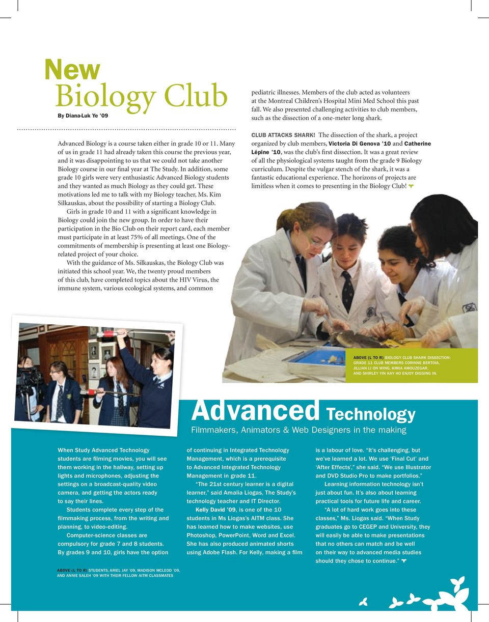 In addition, some grade 10 girls were very enthusiastic Advanced Biology students and they wanted as much Biology as they could get. These motivations led me to talk with my Biology teacher, Ms.