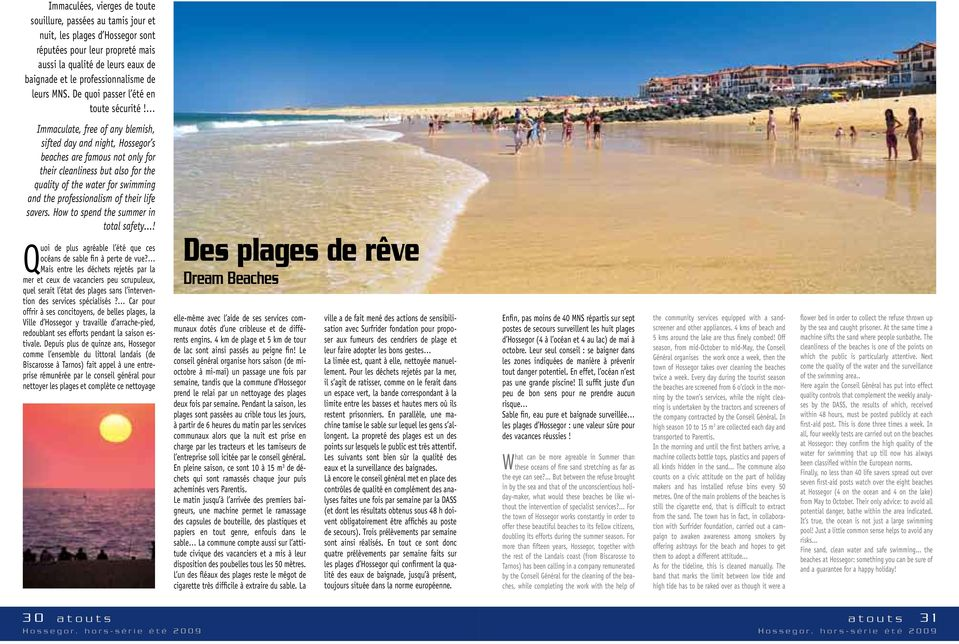 Immaculate, free of any blemish, sifted day and night, Hossegor s beaches are famous not only for their cleanliness but also for the quality of the water for swimming and the professionalism of their