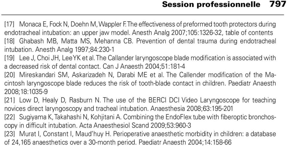 Anesth Analg 1997;84:230-1 [19] Lee J, Choi JH, Lee YK et al. The Callander laryngoscope blade modification is associated with a decreased risk of dental contact.