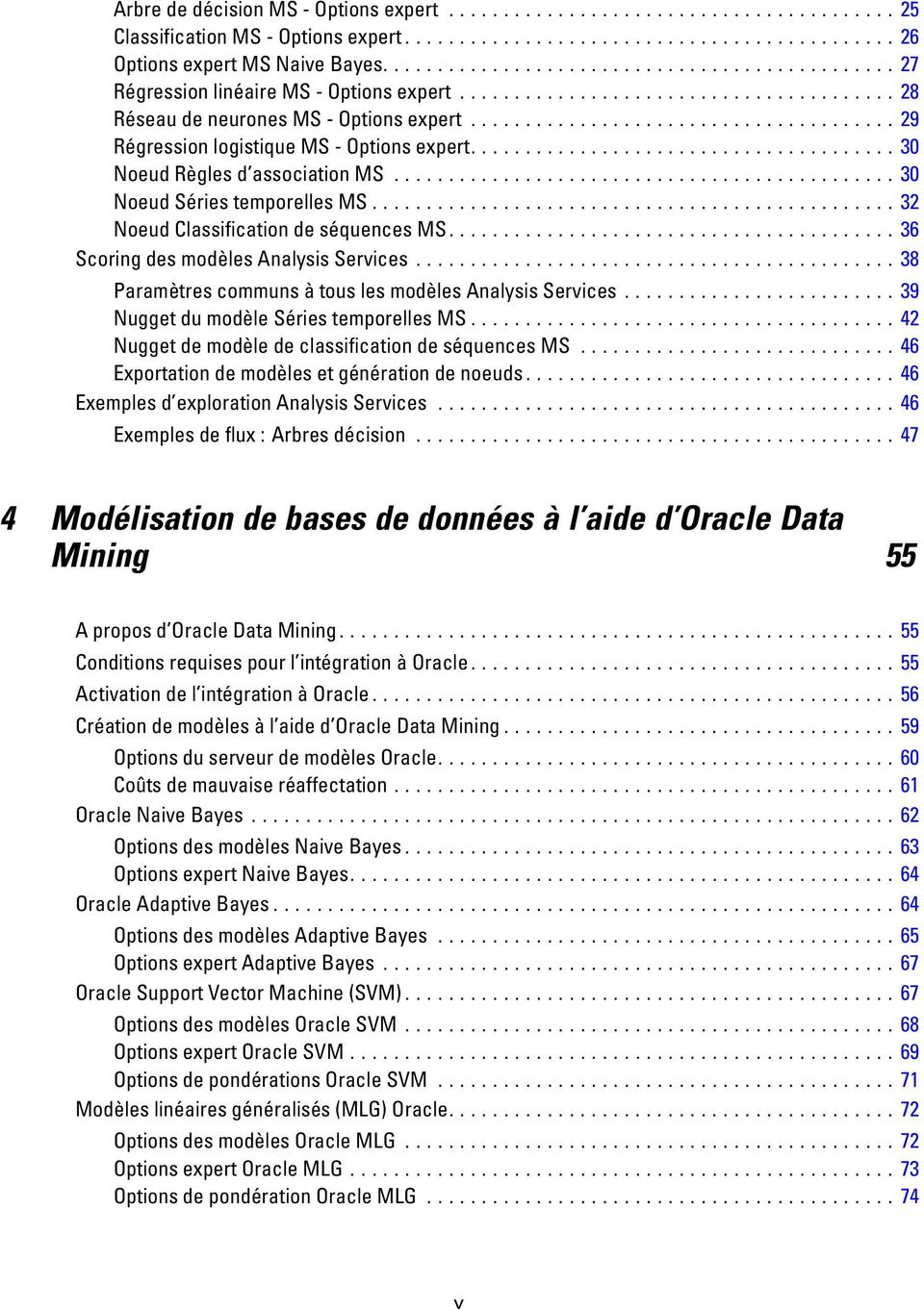 ..38 ParamètrescommunsàtouslesmodèlesAnalysisServices...39 NuggetdumodèleSériestemporellesMS...42 NuggetdemodèledeclassificationdeséquencesMS...46 Exportationdemodèlesetgénérationdenoeuds.