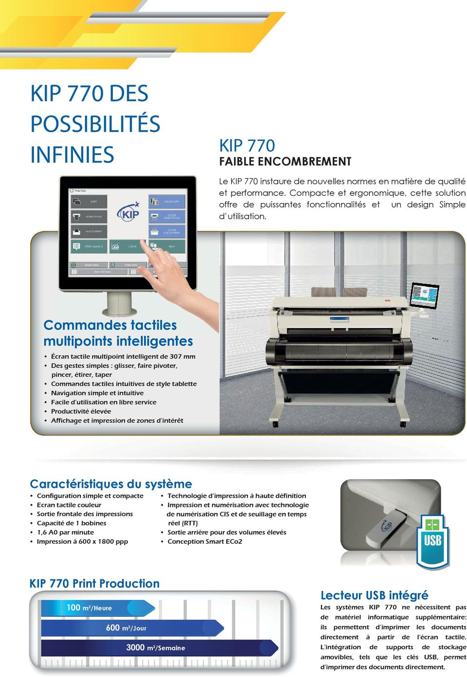 Commandes tactiles multipoints intelligentes Écran tactile multipoint intelligent de 307 mm Des gestes simples : glisser, faire pivoter, pincer, étirer, taper Commandes tactiles intuitives de style