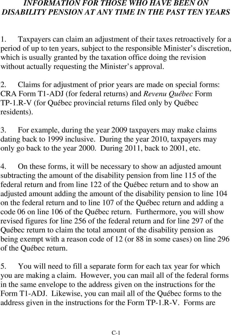 the revision without actually requesting the Minister s approval. 2. Claims for adjustment of prior years are made on special forms: CRA Form T1-ADJ (for federal returns) and Revenu Québec Form TP-1.