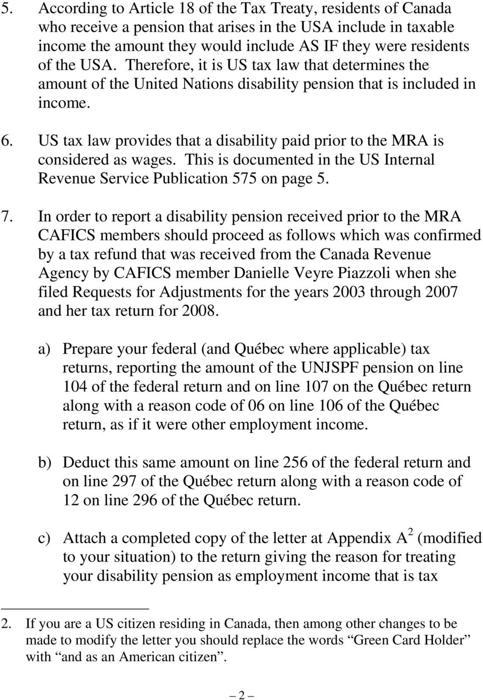 US tax law provides that a disability paid prior to the MRA is considered as wages. This is documented in the US Internal Revenue Service Publication 575 on page 5. 7.