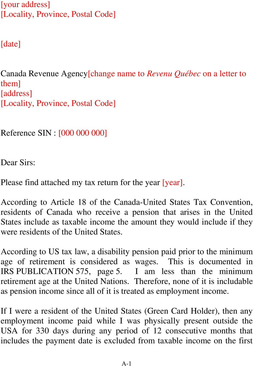 According to Article 18 of the Canada-United States Tax Convention, residents of Canada who receive a pension that arises in the United States include as taxable income the amount they would include