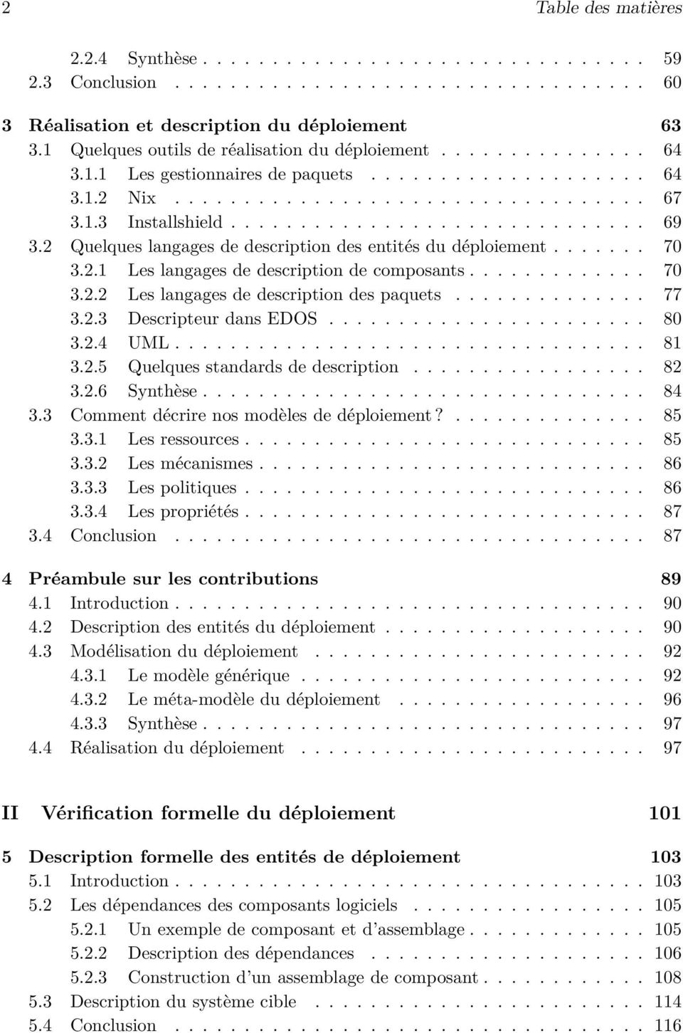 2 Quelques langages de description des entités du déploiement....... 70 3.2.1 Les langages de description de composants............. 70 3.2.2 Les langages de description des paquets.............. 77 3.