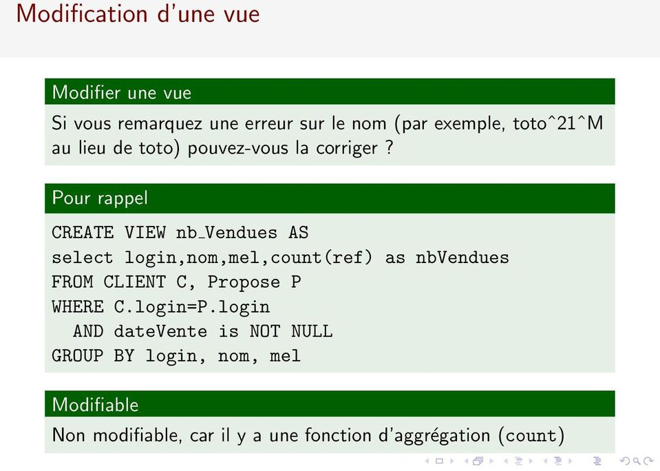 Pour rappel CREATE VIEW nb Vendues AS select login,nom,mel,count(ref) as nbvendues FROM CLIENT C,