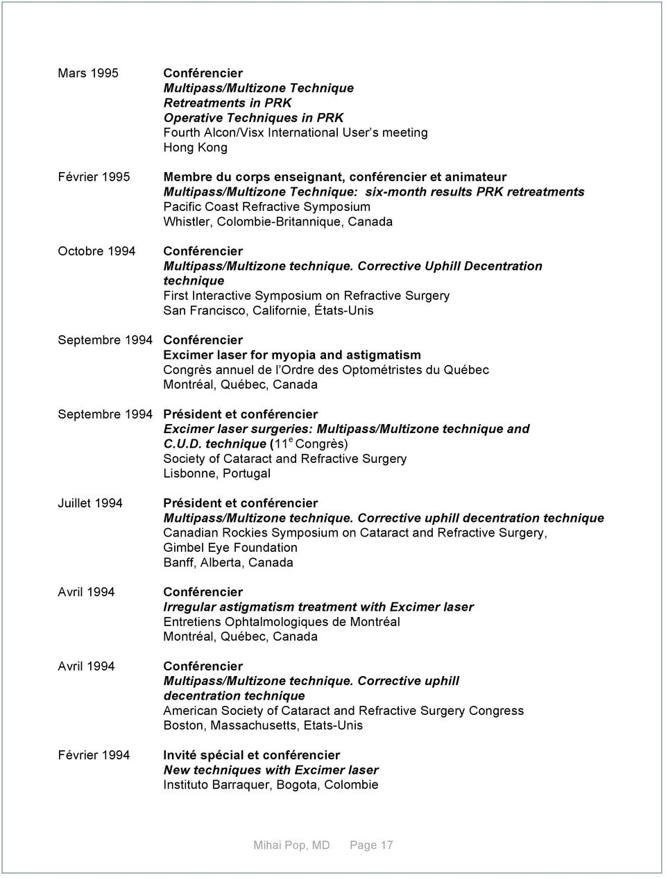 Corrective Uphill Decentration technique First Interactive Symposium on Refractive Surgery San Francisco, Californie, États-Unis Septembre 1994 Excimer laser for myopia and astigmatism Congrès annuel