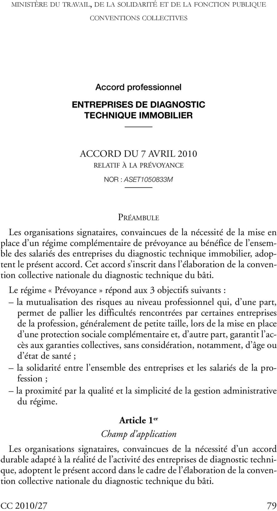 des entreprises du diagnostic technique immobilier, adoptent le présent accord. Cet accord s inscrit dans l élaboration de la convention collective nationale du diagnostic technique du bâti.