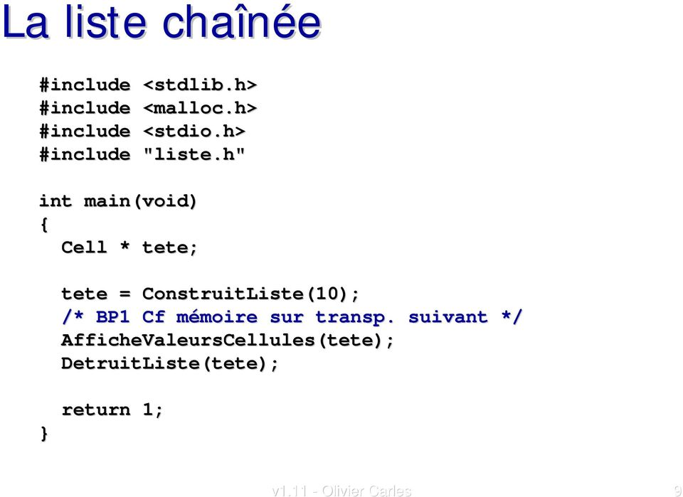 "h"" int main(void) Cell * tete; tete = ConstruitListe(10); /* BP1 Cf"