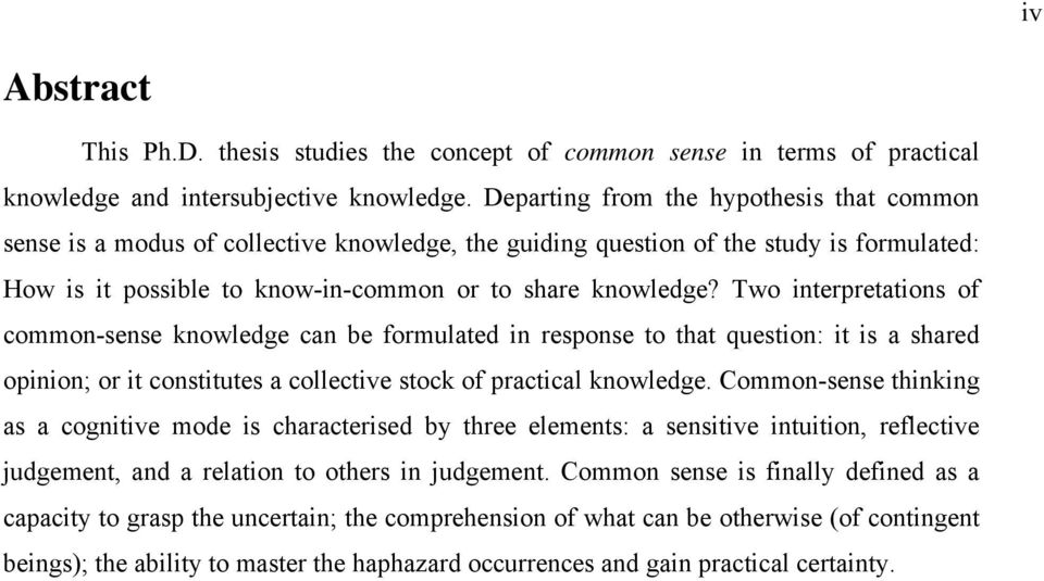 Two interpretations of common-sense knowledge can be formulated in response to that question: it is a shared opinion; or it constitutes a collective stock of practical knowledge.