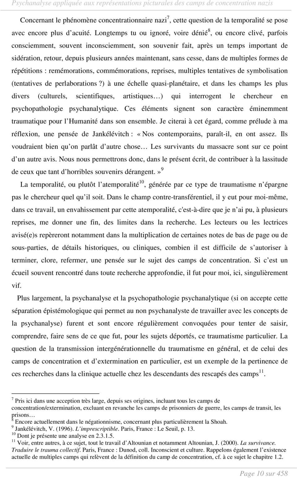 maintenant, sans cesse, dans de multiples formes de répétitions : remémorations, commémorations, reprises, multiples tentatives de symbolisation (tentatives de perlaborations?