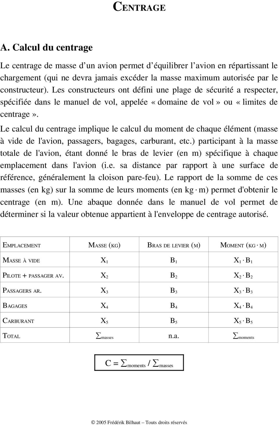 Le calcul du centrage implique le calcul du moment de chaque élément (masse à vide de l'avion, passagers, bagages, carburant, etc.