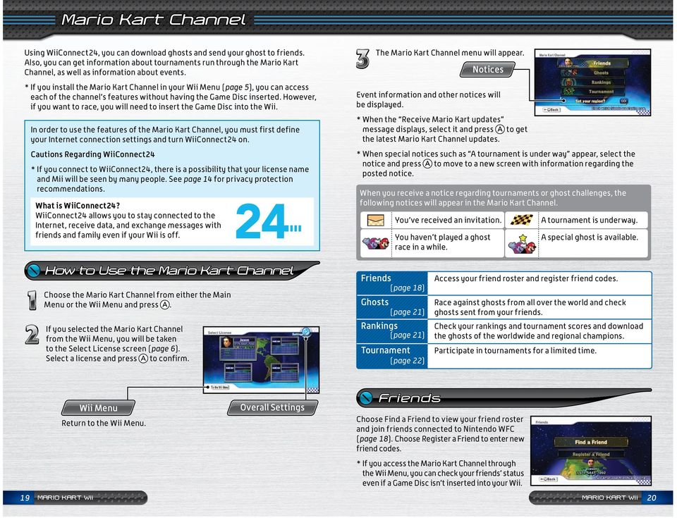 * If you install the Mario Kart Channel in your Wii Menu (page 5), you can access each of the channel s features without having the Game Disc inserted.