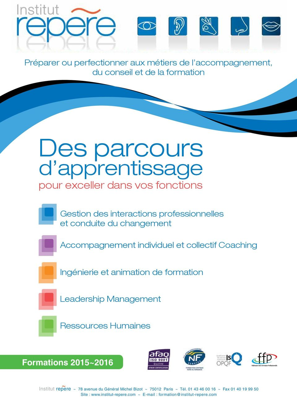 Ingénierie et animation de formation Leadership Management Ressources Humaines Formations 2015~2016 Institut repere ~ ~ 78 avenue du
