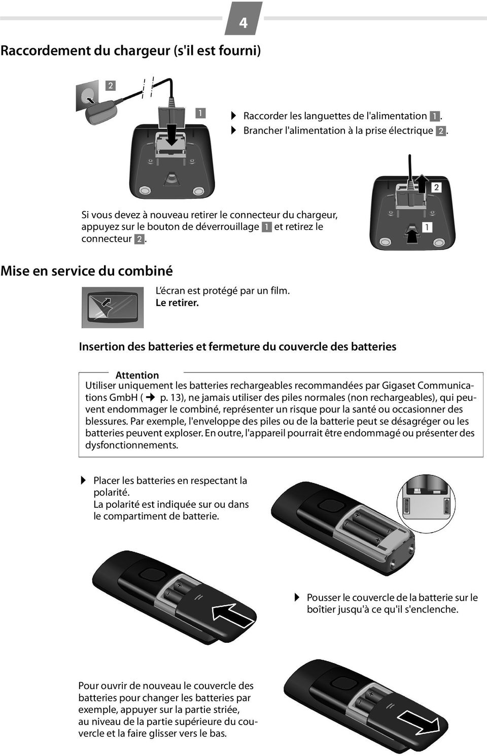 Le retirer. Insertion des batteries et fermeture du couvercle des batteries Attention Utiliser uniquement les batteries rechargeables recommandées par Gigaset Communications GmbH ( p.