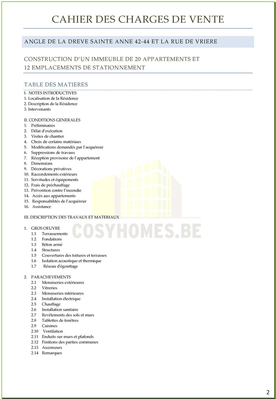 Choix de certains matériaux 5. Modifications demandés par l acquéreur 6. Suppressions de travaux 7. Réception provisoire de l appartement 8. Dimensions 9. Décorations privatives 10.