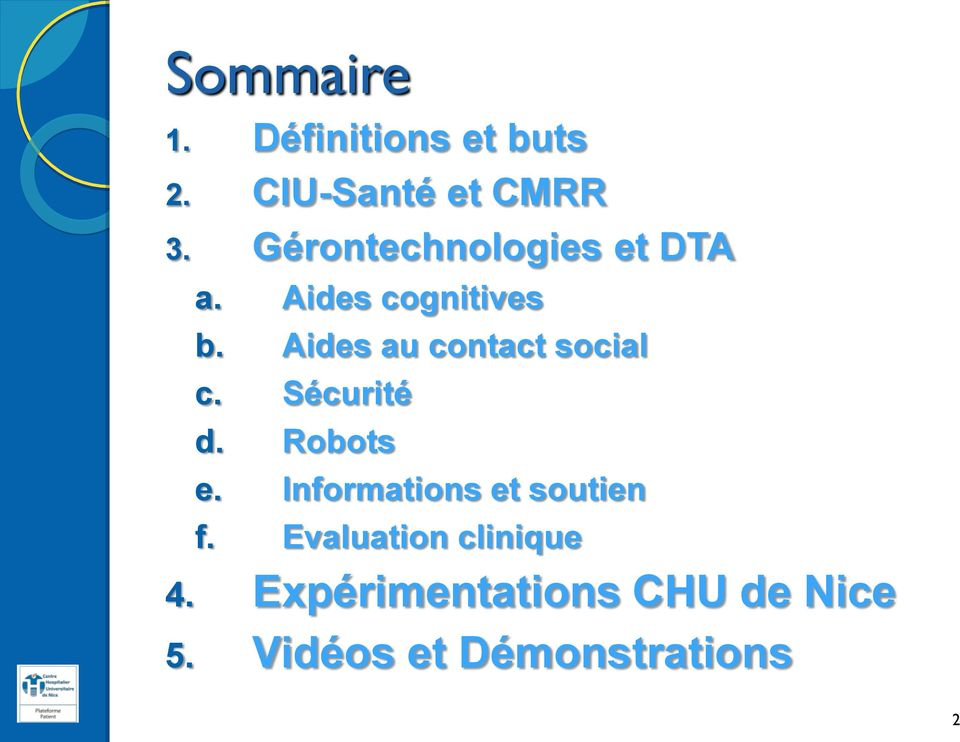 Aides au contact social c. Sécurité d. Robots e.