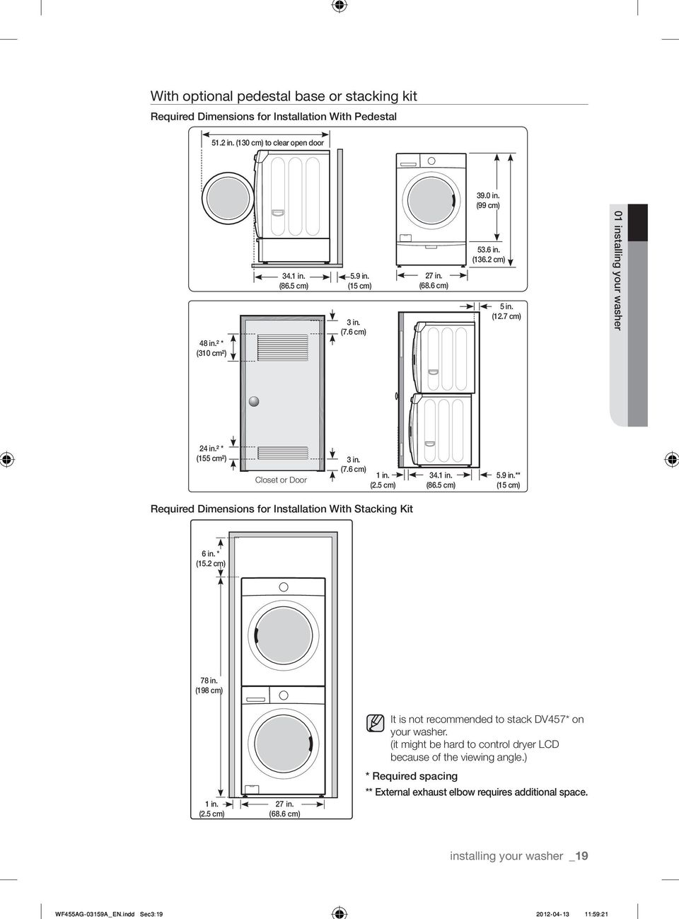 Closet or Door (2.5 cm) Required Dimensions for Installation With Stacking Kit 34.1 in. (86.5 cm) 5.9 in.** (15 cm) 6 in. * (15.2 cm) 78 in. (198 cm) 1 in. (2.5 cm) 27 in. (68.