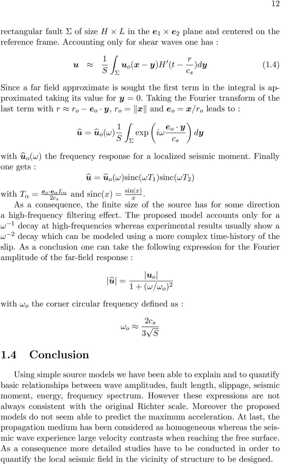Taking the Fourier transform of the last term with r r o e o y, r o = x and e o = x/r o leads to : û = û o (ω) 1 ( exp iω e ) o y dy S c s Σ with û o (ω) the frequency response for a localized